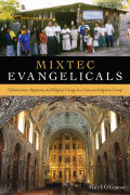 Mixtec Evangelicals: Globalization, Migration, and Religious Change in a Oaxacan Indigenous Group