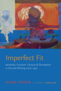 Imperfect Fit: Aesthetic Function, Facture, and Perception in Art and Writing since 1950
