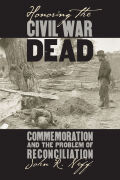 Honoring the Civil War Dead: Commemoration and the Problem of Reconciliation