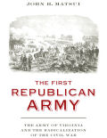 The First Republican Army: The Army of Virginia and the Radicalization of the Civil War