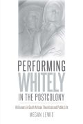 Performing Whitely in the Postcolony: Afrikaners in South African Theatrical and Public Life