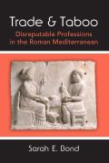 Trade and Taboo: Disreputable Professions in the Roman Mediterranean