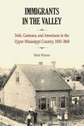 Immigrants in the Valley: Irish, Germans, and Americans in the Upper Mississippi Country, 1830-1860