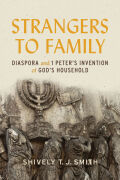 Strangers to Family: Diaspora and 1 Peter's Invention of God's Household