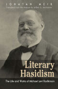 Literary Hasidism: The Life and Works of Michael Levi Rodkinson