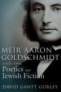 Meïr Aaron Goldschmidt and the Poetics of Jewish Fiction