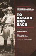 To Bataan and Back: The World War II Diary of Major Thomas Dooley
