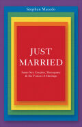 Just Married: Same-Sex Couples, Monogamy, and the Future of Marriage