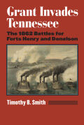 Grant Invades Tennessee: The 1862 Battles for Forts Henry and Donelson