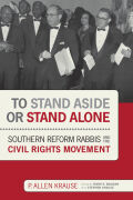 To Stand Aside or Stand Alone: Southern Reform Rabbis and the Civil Rights Movement