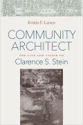 Community Architect: The Life and Vision of Clarence S. Stein