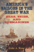 America's Sailors in the Great War: Seas, Skies, and Submarines