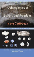 Archaeologies of Slavery and Freedom in the Caribbean Cover