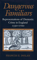 Dangerous Familiars: Representations of Domestic Crime in England, 1550 - 1700