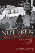 Not Free, Not for All: Public Libraries in the Age of Jim Crow