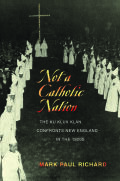 Not a Catholic Nation: The Ku Klux Klan Confronts New England in the 1920s