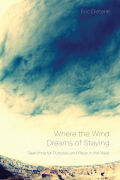 Where the Wind Dreams of Staying: Searching for Purpose and Place in the West