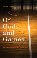 Of Gods and Games: Religious Faith and Modern Sports