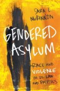 Gendered Asylum: Race and Violence in U.S. Law and Politics