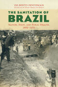 The Sanitation of Brazil: Nation, State, and Public Health, 1889-1930
