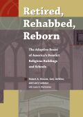 Retired, Rehabbed, Reborn: The Adaptive Reuse of America's Derelict Religious Buildings and Schools
