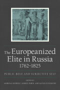 The Europeanized Elite in Russia, 1762–1825: Public Role and Subjective Self