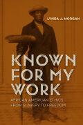 Known for My Work: African American Ethics from Slavery to Freedom