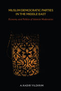 Muslim Democratic Parties in the Middle East: Economy and Politics of Islamist Moderation