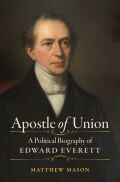 Apostle of Union: A Political Biography of Edward Everett