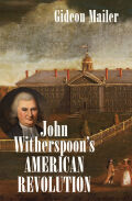 John Witherspoon's American Revolution: Enlightenment and Religion from the Creation of Britain to the Founding of the United States
