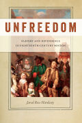 Unfreedom: Slavery and Dependence in Eighteenth-Century Boston