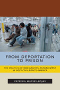 From Deportation to Prison: The Politics of Immigration Enforcement in Post-Civil Rights America