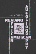 Reading African American Autobiography: Twenty-First-Century Contexts and Criticism