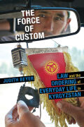 The Force of Custom: Law and the Ordering of Everyday Like in Kygyzstan