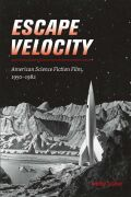 Escape Velocity: American Science Fiction Film, 1950–1982