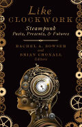 Like Clockwork: Steampunk Pasts, Presents, and Futures