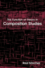 Function of Theory in Composition Studies, The
