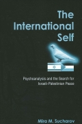 International Self, The: Psychoanalysis and the Search for Israeli-Palestinian Peace