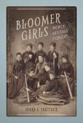 Bloomer Girls: Women Baseball Pioneers