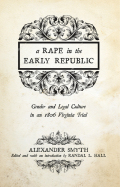 A Rape in the Early Republic: Gender and Legal Culture in an 1806 Virginia Trial