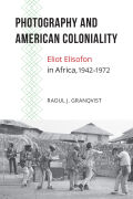 Photography and American Coloniality: Eliot Elisofon in Africa, 1942–1972