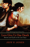Love Give Us One Death: Bonnie and Clyde in the Last Days