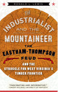 The Industrialist and the Mountaineer: The Eastham-Thompson Feud and the Struggle for West Virginia's Timber Frontier