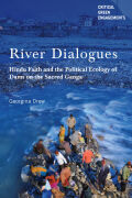 River Dialogues: Hindu Faith and the Political Ecology of Dams on the Sacred Ganga