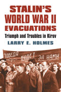 Stalin's World War II Evacuations: Triumph and Troubles in Kirov
