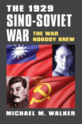 The 1929 Sino-Soviet War: The War Nobody Knew