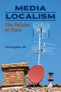 Media Localism: The Policies of Place