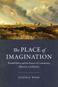 The Place of Imagination: Wendell Berry and the Poetics of Community, Affection, and Identity