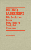 Bruno Jasienski: His Evolution from Futurism to Socialist Realism
