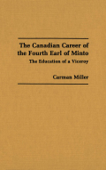The Canadian Career of the Fourth Earl of Minto: The Education of a Viceroy
